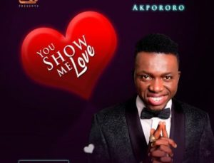 MP3 Download: You Show Me Love - Akpororo