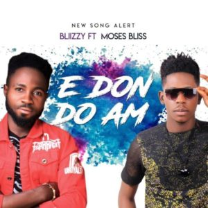 Blizzy ft. Moses Bliss - E Don Do Am