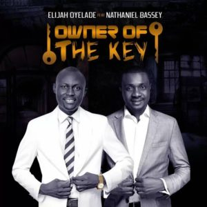 MP3 Download: Owner of the Key – Elijah Oyelade ft. Nathaniel Bassey