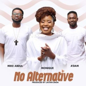 Download MP3: No Alternative - Monique ft. Mike Abdul & A'dam