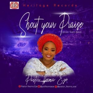 Download MP3: Shout Your Praise - Pastor Ijeoma Eze