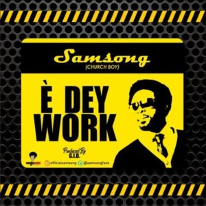 Download MP3: E Dey Work - Samsong