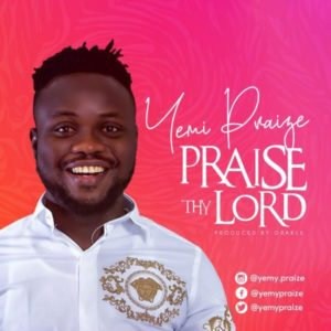 MP3 Download: Praise Thy Lord - Yemy Praize