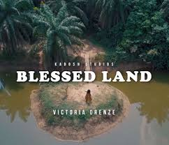Download MP3: Blessed Land - Victoria Orenze