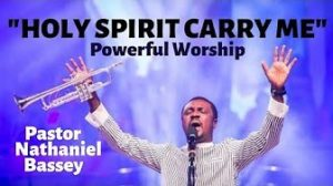 MP3 Download: Holy Spirit Carry Me - Nathaniel Bassey