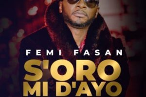 Download MP3: Femi Fasan - So'oro Mi Dayo