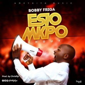 MP3 Download: Esio Mkpo – Bobby Frigay