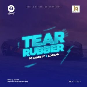 MP3 Download: Tear Rubber – DJErnesty ft Corban