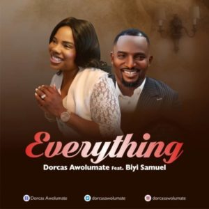 MP3 Download: Everything – Dorcas Awolumate ft Biyi Samuel