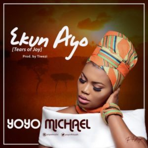 MP3 Download: Ekun Ayo (Tears of Joy) – Yoyo Michael