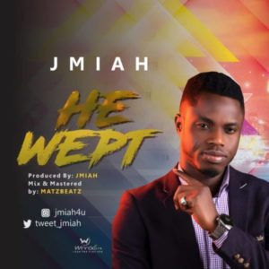 MP3 Download: He Wept – Jmiah