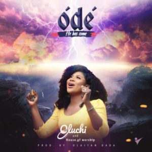 Free Download: Ódé [He Has Come] - Oluchi Onwuteaka