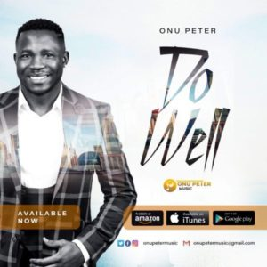 [Video+ Music] Do Well – Onu Peter