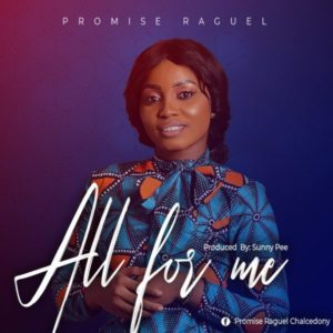 Free Download: All For Me – Promise Raguel