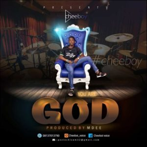 Audio: You Are God – Cheeboy MP3 Download