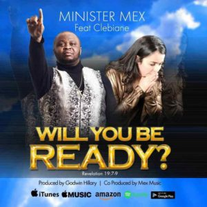 Will You Be Ready – Minister Mex ft Clebiane
