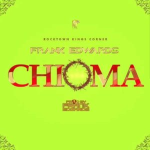 [Music + Video] Chioma – Frank Edwards