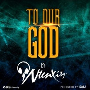 MP3 Download: To Our God – iNtenxity