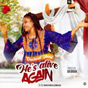 Audio Download: He's Alive Again – Racheal Obasi