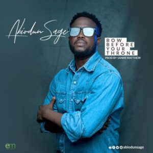 [Music + Video] Bow Before Your Throne – Abiodun Sage