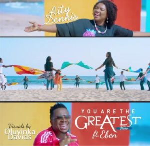 [Video] You Are The Greatest – Aity Dennis Ft Eben