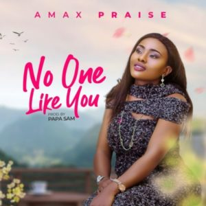 Audio: No One Else Like You – Amax Praise