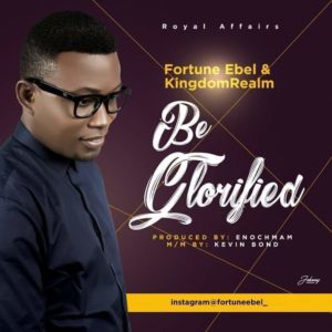 [Music + Video] Be Glorified – Fortune Ebel