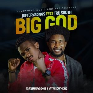 Audio MP3: Big God – Jeffreysongs Ft. TruSouth