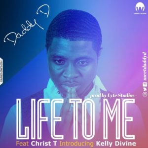 Audio: Life To Me – Daddy D Ft. Chris T & Kelly Divine