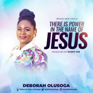 There Is Power In The Name Of Jesus – Deborah Olusoga