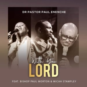 [Video] With You Lord – Dr Pastor Paul Enenche Ft Bishop Paul Morton & Micah Stampley