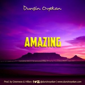 [Free MP3 + Lyrics]: Amazing – Dunsin Oyekan