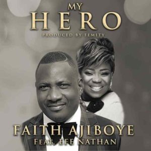 [Music + Lyrics] My Hero - Faith Ajiboye Ft. Efe Nathan