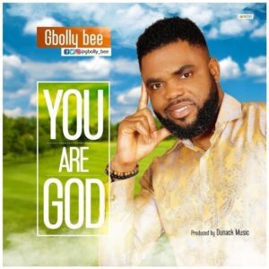 Audio MP3: You Are God – Gbolly Bee