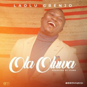 MP3 Download: Ola Oluwa – Laolu Gbenjo