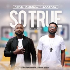 Free Download: So True – Mike Abdul Ft. Jaming
