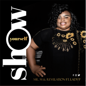 [Music + Video] Show Yourself – Mr M & Revelation Ft Lady P