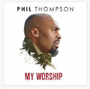 MP3 Download + Lyrics: My Worship – Phil Thompson