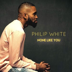 Video: None Like You – Philip White