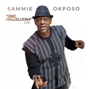 [Music + Video] Sing Halleluyah – Sammie Okposo