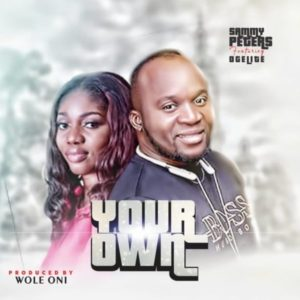 Audio: Your Own – Sammy Peters Ft Ogelite