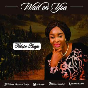 Free Download: Wait On You – Titilope Asaju Ft Dotkeez