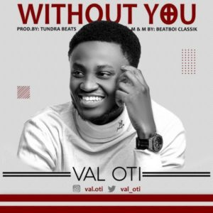 [Music + Video] Without You – Val Oti