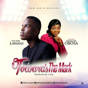 Audio: Towards The Mark – Victor Lawani Ft. Shalom Obosa