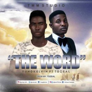 Music: The Word – Yung Kelvin Ft TD Zeal