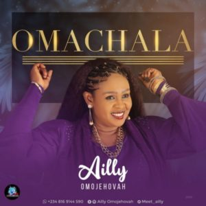 [Music + Video] Omachala – Ailly Omojehovah