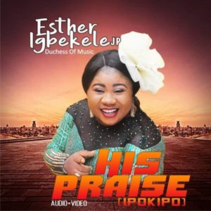 [Music + Video] His Praise {Ipokipo] – Esther Igbekele