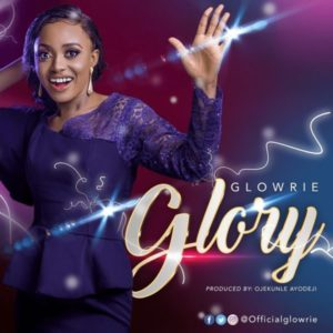 [Music + Lyrics] Glory – Glowrie