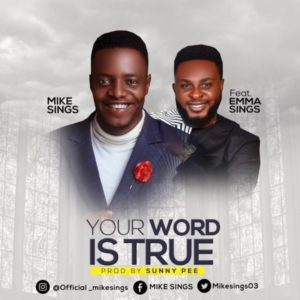 [Music + Lyrics] Your Word Is True – MikeSings Ft. EmmaSings
