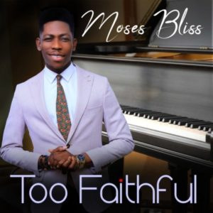 Free Download: Too Faithful – Moses Bliss